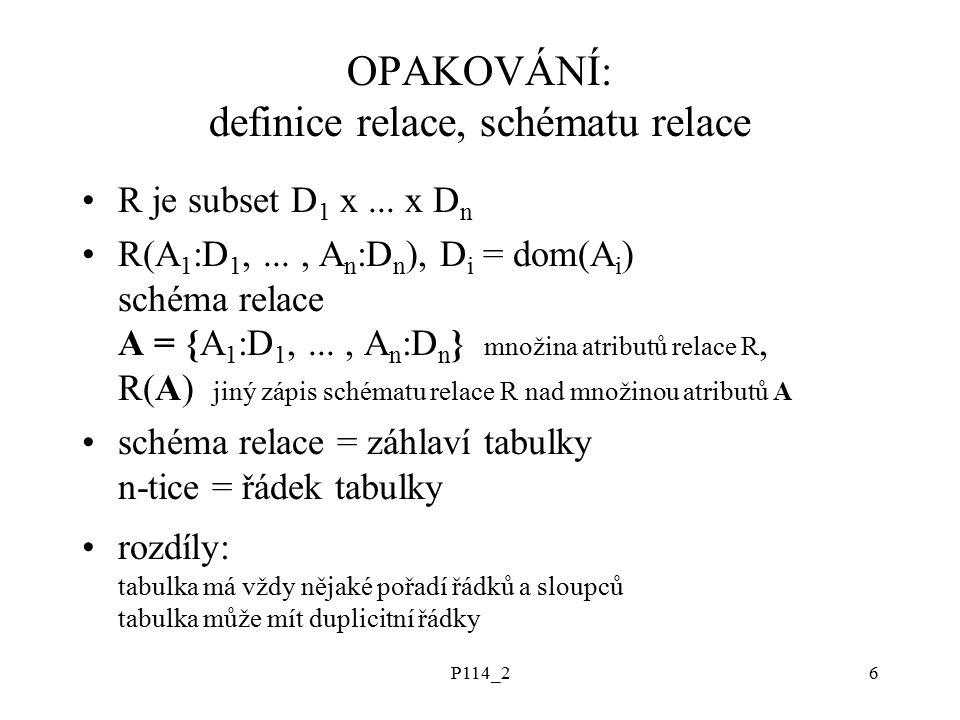 P114_26 OPAKOVÁNÍ: definice relace, schématu relace R je subset D 1 x...