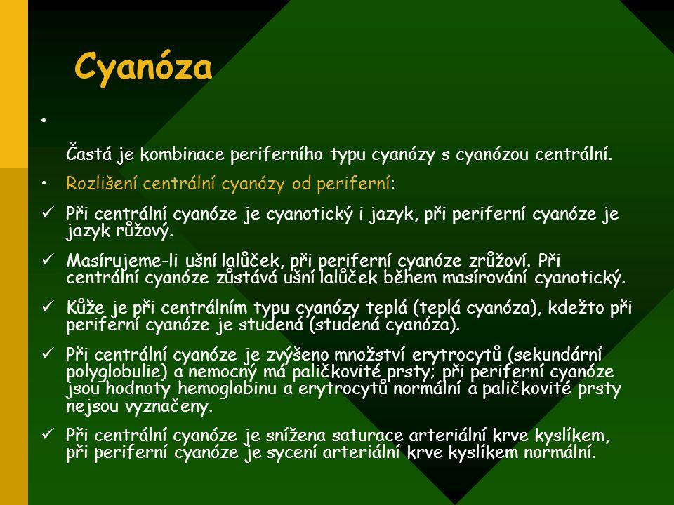 Cyanóza Častá je kombinace periferního typu cyanózy s cyanózou centrální. Rozlišení centrální cyanózy od periferní: Při centrální cyanóze je cyanotick