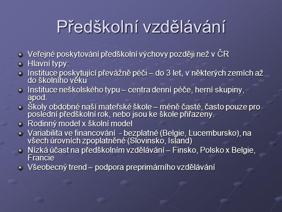 Předškolní vzdělávání Veřejné poskytování předškolní výchovy později než v ČR Hlavní typy: Instituce poskytující převážně péči – do 3 let, v některých