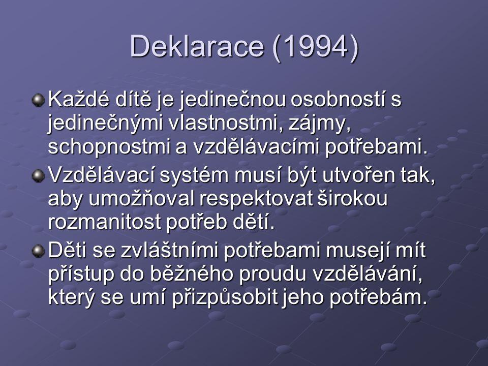 Deklarace (1994) Každé dítě je jedinečnou osobností s jedinečnými vlastnostmi, zájmy, schopnostmi a vzdělávacími potřebami. Vzdělávací systém musí být