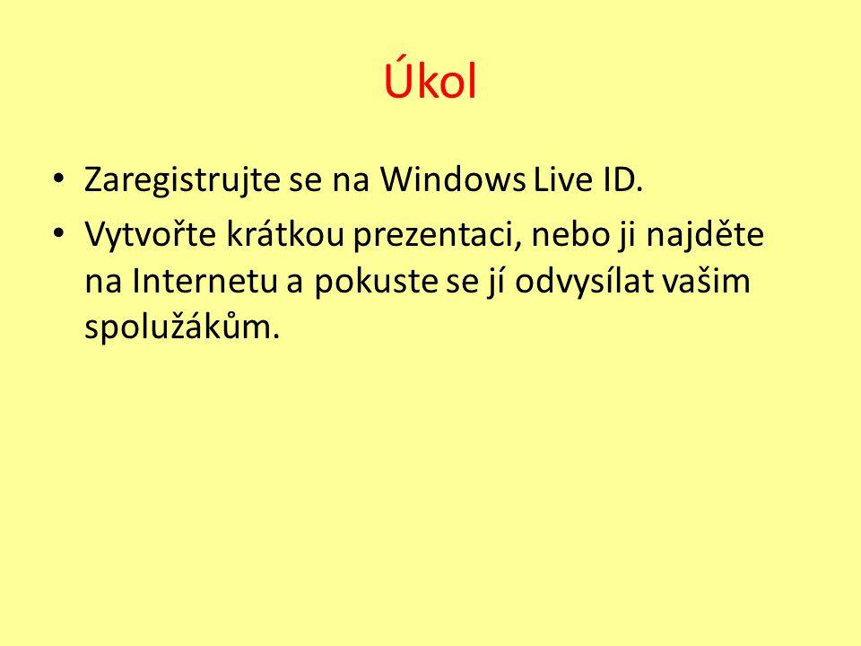 Úkol Zaregistrujte se na Windows Live ID. Vytvořte krátkou prezentaci, nebo ji najděte na Internetu a pokuste se jí odvysílat vašim spolužákům.