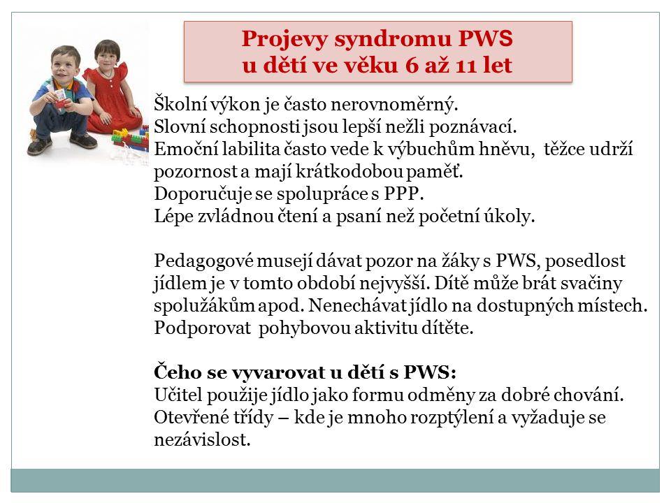 Projevy syndromu PW S u dětí ve věku 6 až 11 let Projevy syndromu PW S u dětí ve věku 6 až 11 let Školní výkon je často nerovnoměrný. Slovní schopnost
