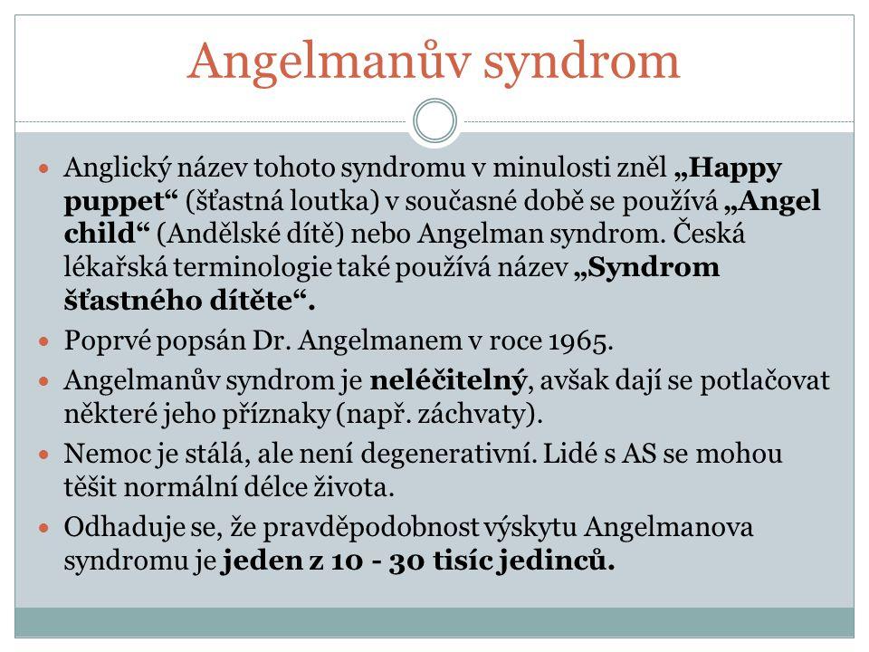 """Angelmanův syndrom Anglický název tohoto syndromu v minulosti zněl """"Happy puppet"""" (šťastná loutka) v současné době se používá """"Angel child"""" (Andělské"""