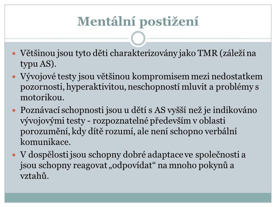 Mentální postižení Většinou jsou tyto děti charakterizovány jako TMR (záleží na typu AS). Vývojové testy jsou většinou kompromisem mezi nedostatkem po