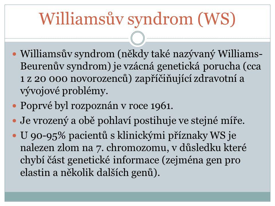 Williamsův syndrom (WS) Williamsův syndrom (někdy také nazývaný Williams- Beurenův syndrom) je vzácná genetická porucha (cca 1 z 20 000 novorozenců) z