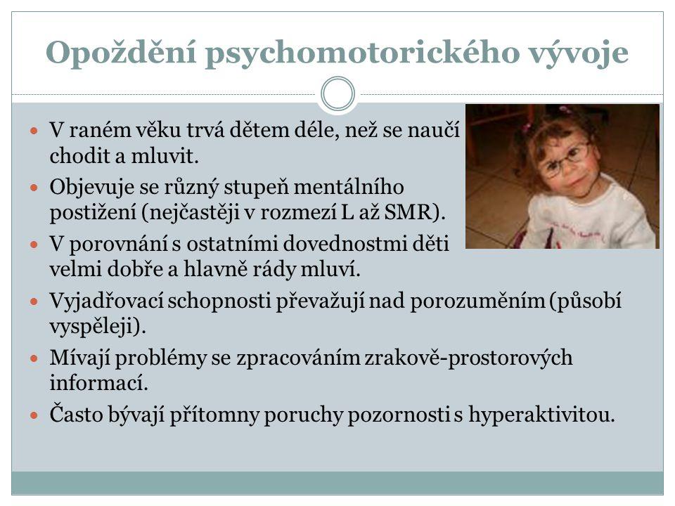 Opoždění psychomotorického vývoje V raném věku trvá dětem déle, než se naučí chodit a mluvit. Objevuje se různý stupeň mentálního postižení (nejčastěj