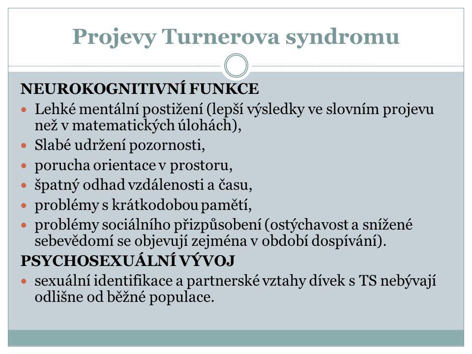 Projevy Turnerova syndromu NEUROKOGNITIVNÍ FUNKCE Lehké mentální postižení (lepší výsledky ve slovním projevu než v matematických úlohách), Slabé udrž