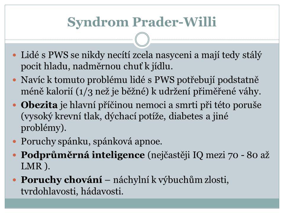Syndrom Prader-Willi Lidé s PWS se nikdy necítí zcela nasyceni a mají tedy stálý pocit hladu, nadměrnou chuť k jídlu. Navíc k tomuto problému lidé s P