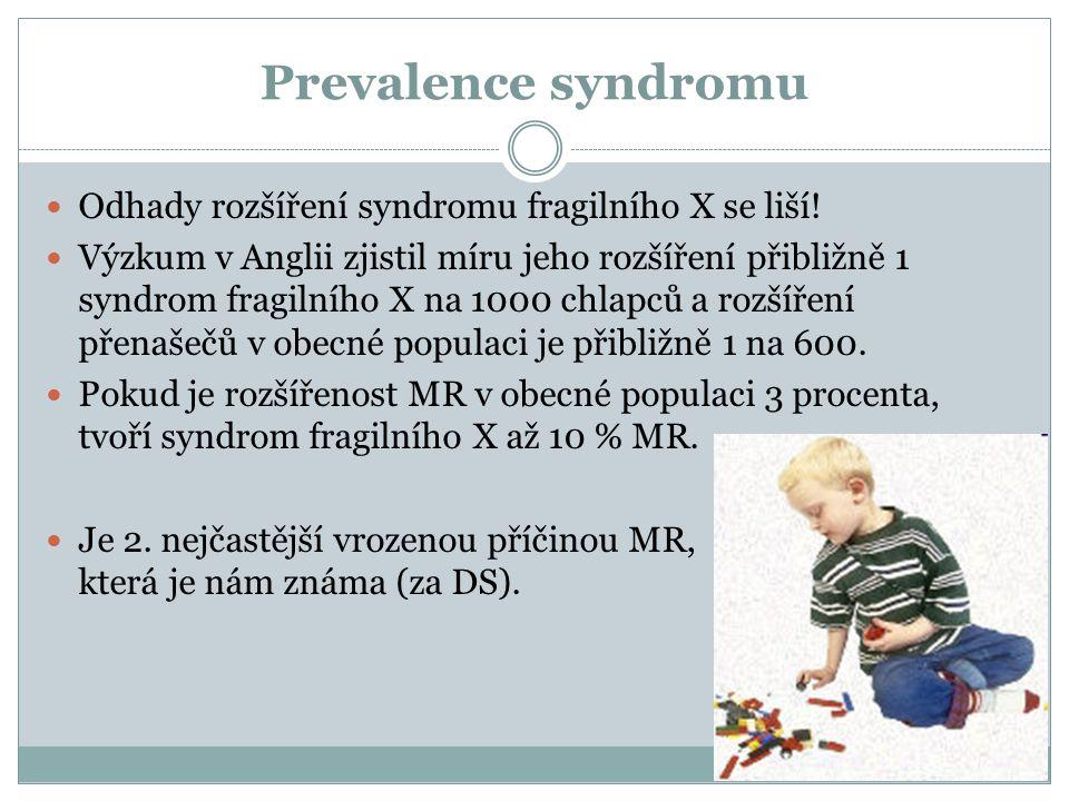 Prevalence syndromu Odhady rozšíření syndromu fragilního X se liší! Výzkum v Anglii zjistil míru jeho rozšíření přibližně 1 syndrom fragilního X na 10