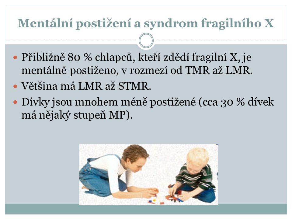 Mentální postižení a syndrom fragilního X Přibližně 80 % chlapců, kteří zdědí fragilní X, je mentálně postiženo, v rozmezí od TMR až LMR. Většina má L