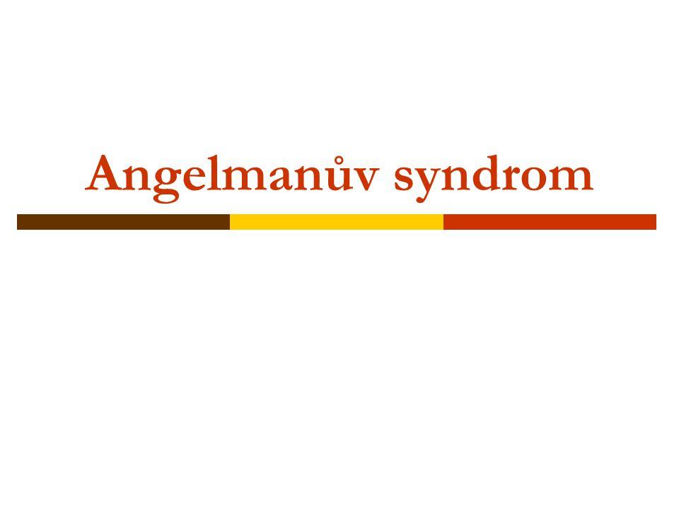 """Co je Angelmanův syndrom  Anglický název v minulosti: """"Happy puppet (šťastná loutka)  V současné době se používá """"Angel child (Andělské dítě) nebo Angelman syndrome."""