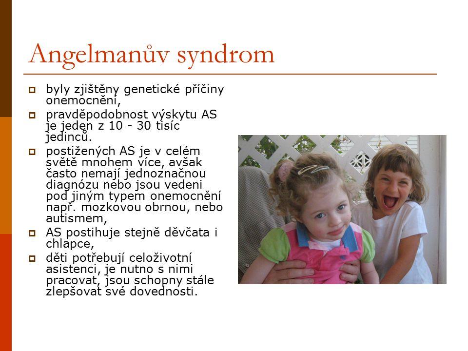 Angelmanův syndrom  byly zjištěny genetické příčiny onemocnění,  pravděpodobnost výskytu AS je jeden z 10 - 30 tisíc jedinců.  postižených AS je v