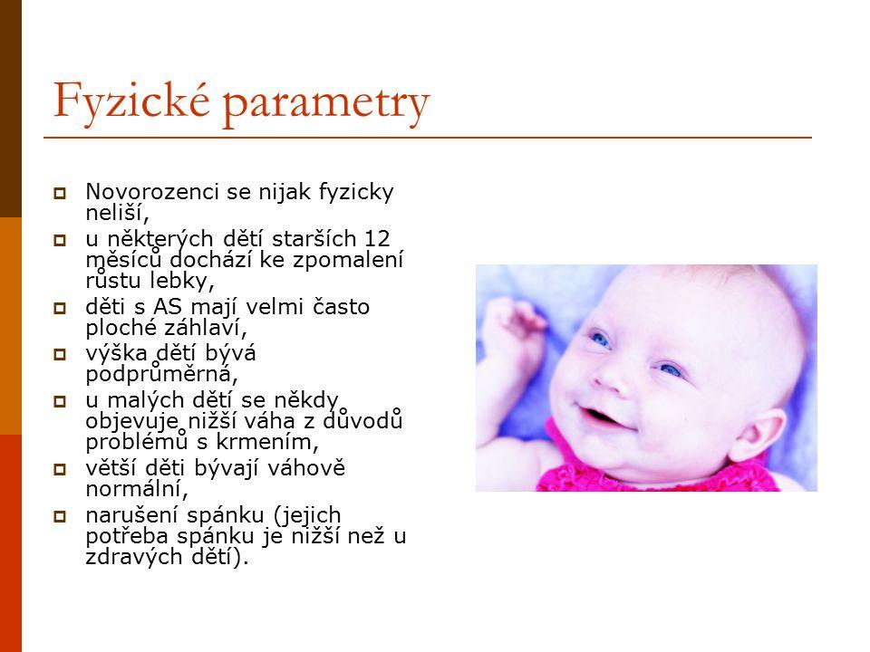 Fyzické parametry  Novorozenci se nijak fyzicky neliší,  u některých dětí starších 12 měsíců dochází ke zpomalení růstu lebky,  děti s AS mají velm