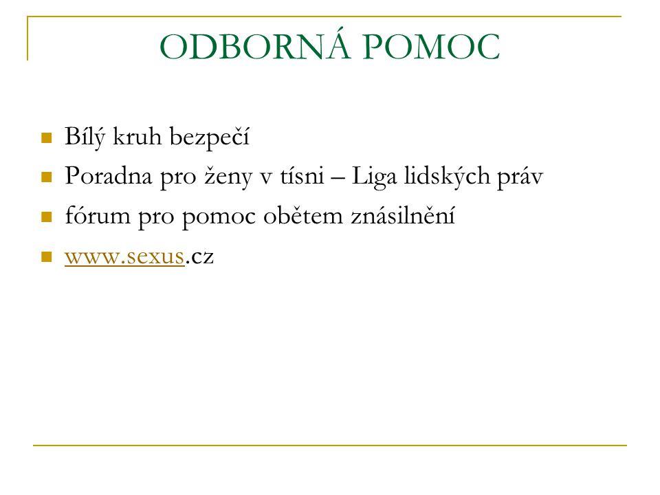 ODBORNÁ POMOC Bílý kruh bezpečí Poradna pro ženy v tísni – Liga lidských práv fórum pro pomoc obětem znásilnění www.sexus.cz www.sexus