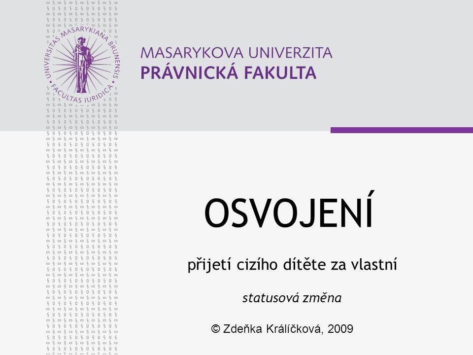 OSVOJENÍ p řijetí cizího dítěte za vlastní statusová změna © Zdeňka Králíčková, 2009