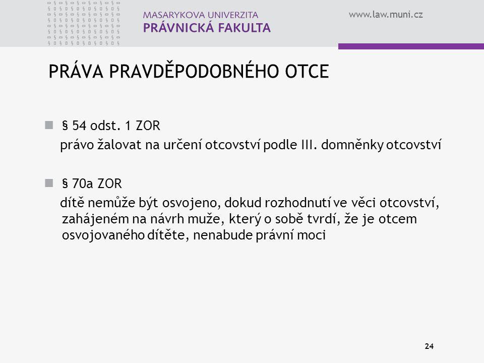www.law.muni.cz 24 PRÁVA PRAVDĚPODOBNÉHO OTCE § 54 odst.