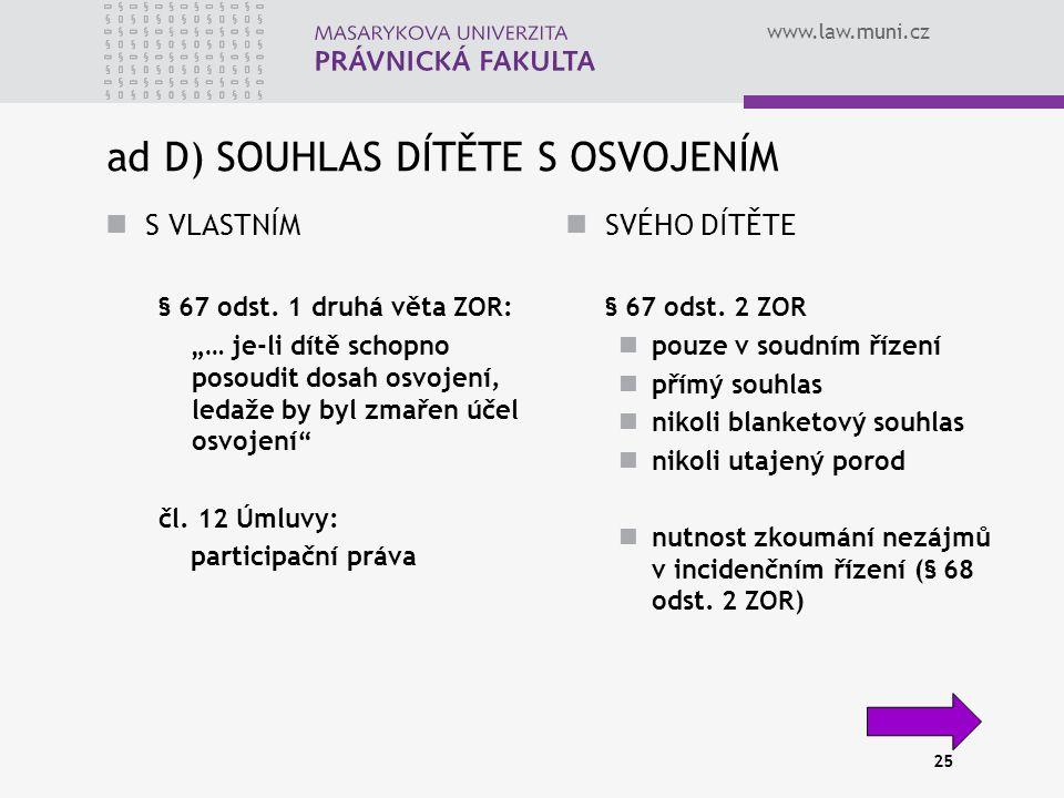 www.law.muni.cz 25 ad D) SOUHLAS DÍTĚTE S OSVOJENÍM S VLASTNÍM § 67 odst.