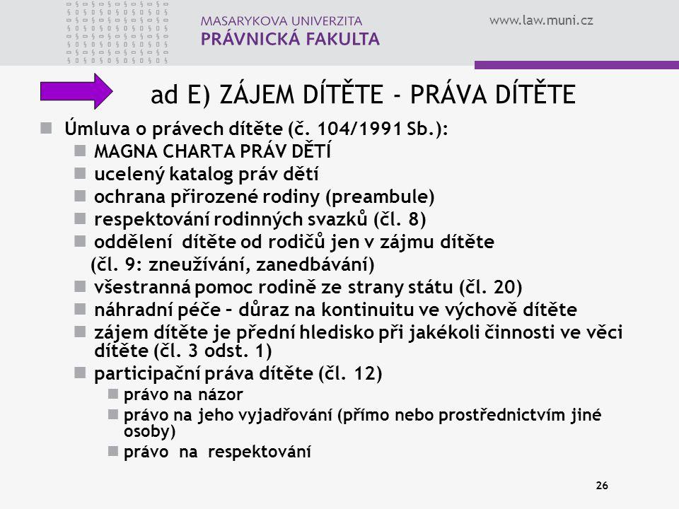 www.law.muni.cz 26 ad E) ZÁJEM DÍTĚTE - PRÁVA DÍTĚTE Úmluva o právech dítěte (č.