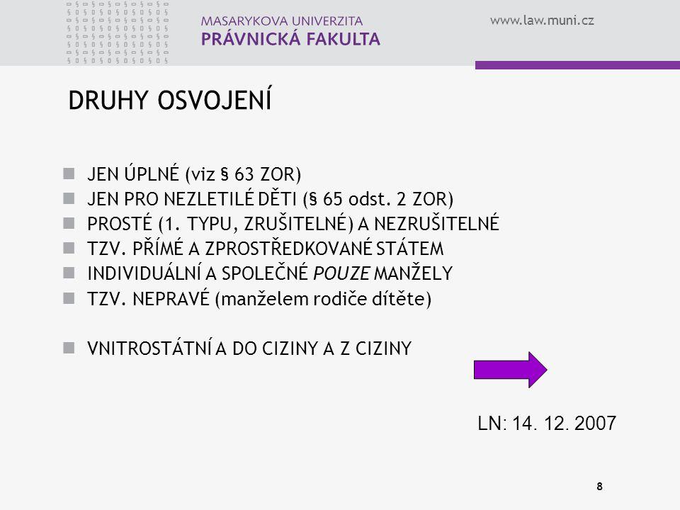 www.law.muni.cz 8 DRUHY OSVOJENÍ JEN ÚPLNÉ (viz § 63 ZOR) JEN PRO NEZLETILÉ DĚTI (§ 65 odst.