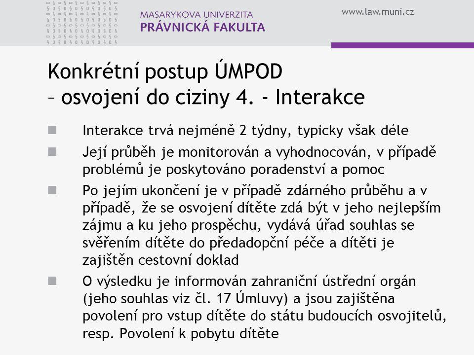 www.law.muni.cz Konkrétní postup ÚMPOD – osvojení do ciziny 4.