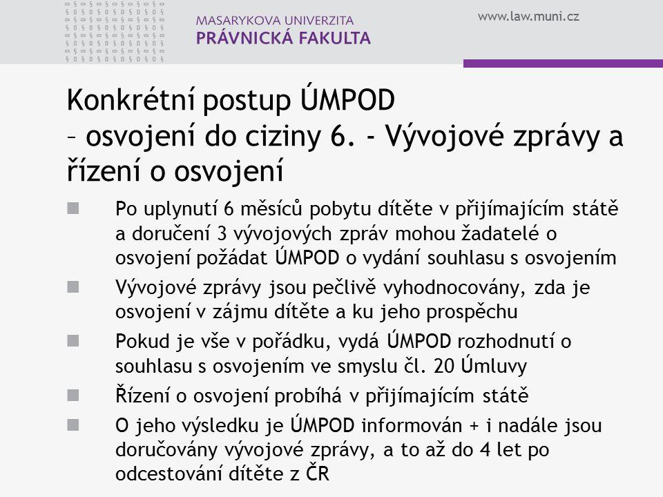www.law.muni.cz Konkrétní postup ÚMPOD – osvojení do ciziny 6.