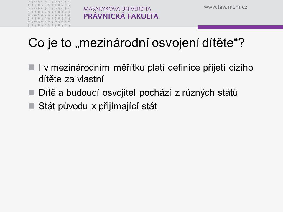 www.law.muni.cz Právní úprava Zákon o rodině Zákon o sociálně-právní ochraně dětí Zákon o mezinárodním právu soukromém a procesním Evropská úmluva o výkonu práv dětí ze dne 25.