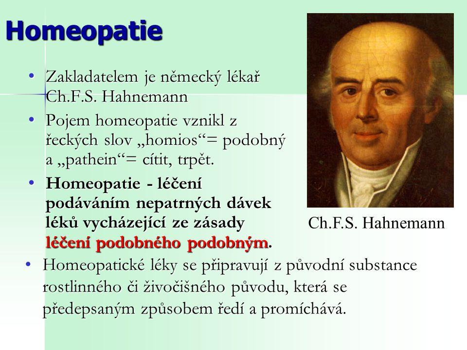 """Homeopatie Zakladatelem je německý lékař Ch.F.S. Hahnemann Zakladatelem je německý lékař Ch.F.S. Hahnemann Pojem homeopatie vznikl z řeckých slov """"hom"""