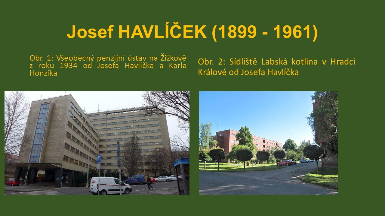 Josef HAVLÍČEK (1899 - 1961) Obr. 1: Všeobecný penzijní ústav na Žižkově z roku 1934 od Josefa Havlíčka a Karla Honzíka Obr. 2: Sídliště Labská kotlin