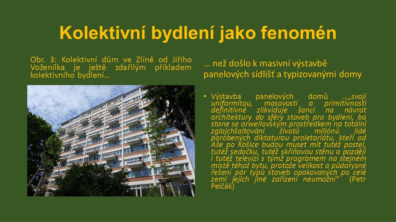 Kolektivní bydlení jako fenomén Obr. 3: Kolektivní dům ve Zlíně od Jiřího Voženílka je ještě zdařilým příkladem kolektivního bydlení… … než došlo k ma