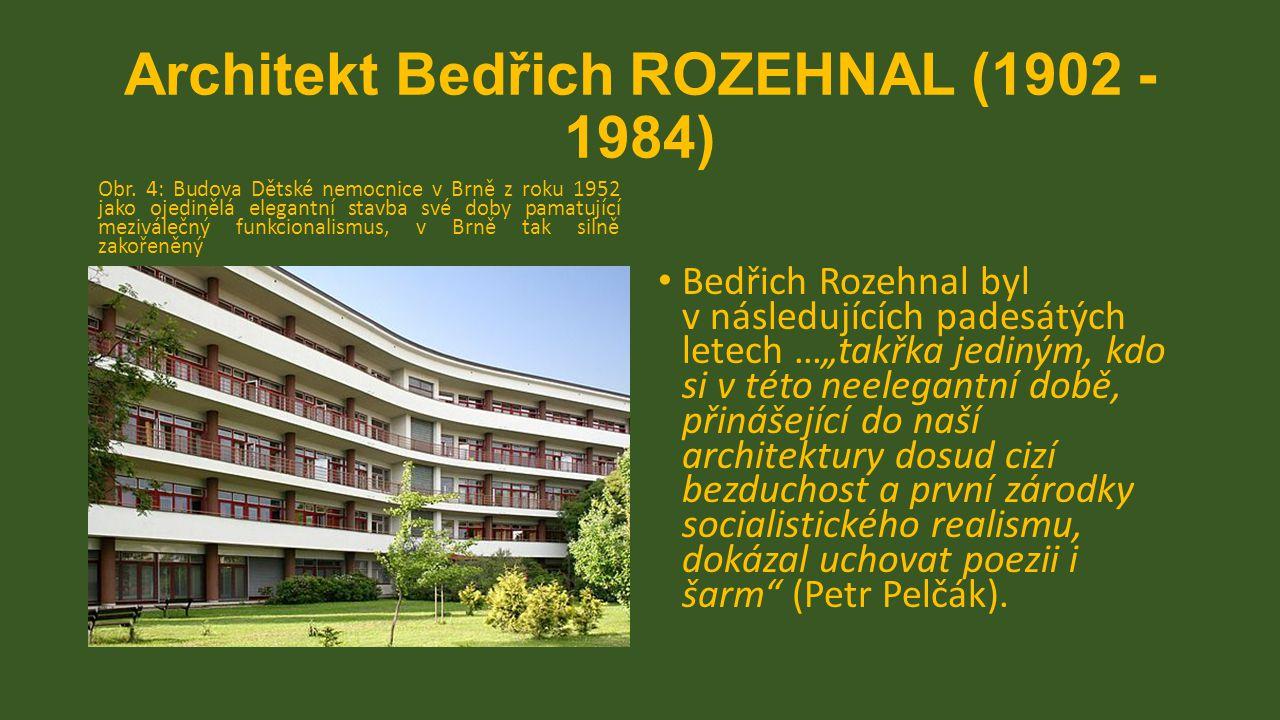 Architekt Bedřich ROZEHNAL (1902 - 1984) Obr. 4: Budova Dětské nemocnice v Brně z roku 1952 jako ojedinělá elegantní stavba své doby pamatující mezivá