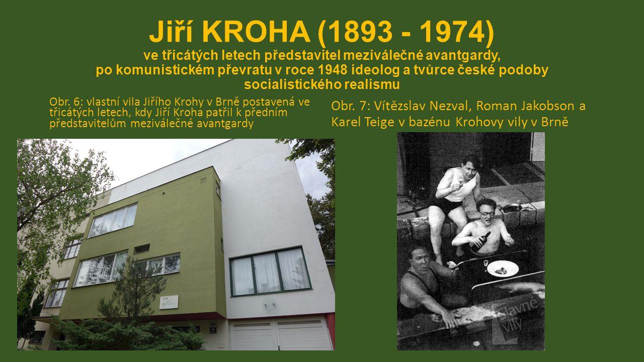Jiří KROHA (1893 - 1974) ve třicátých letech představitel meziválečné avantgardy, po komunistickém převratu v roce 1948 ideolog a tvůrce české podoby