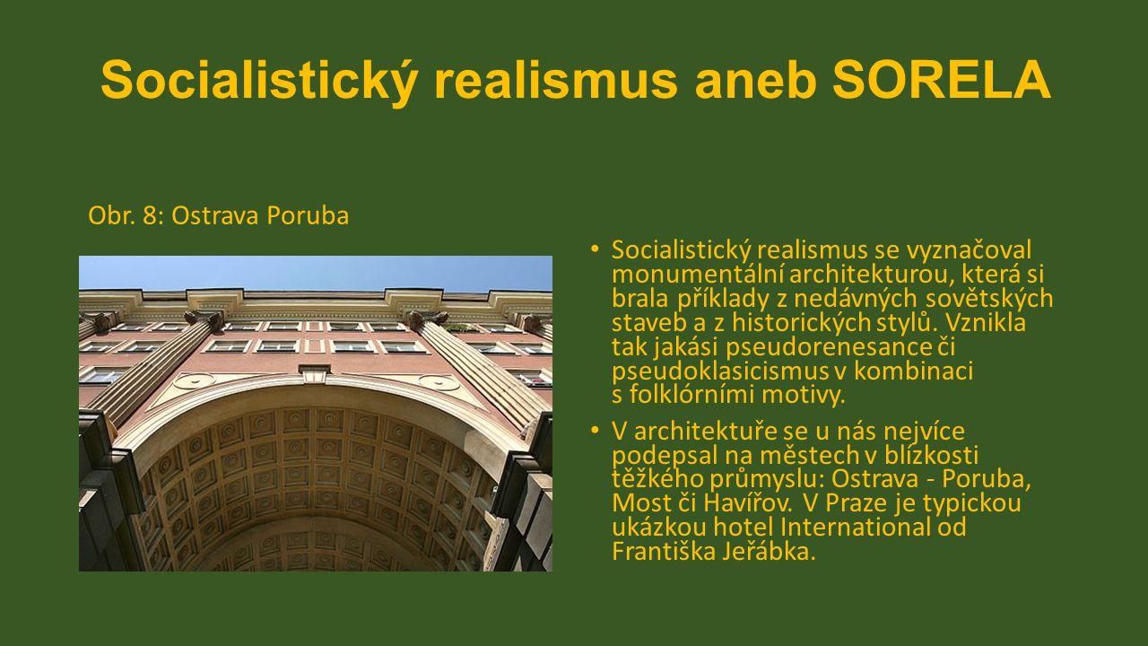 Socialistický realismus aneb SORELA Obr. 8: Ostrava Poruba Socialistický realismus se vyznačoval monumentální architekturou, která si brala příklady z