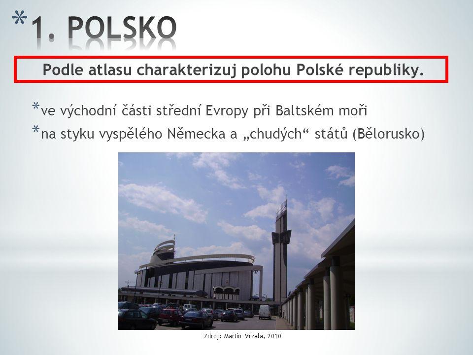 """* ve východní části střední Evropy při Baltském moři * na styku vyspělého Německa a """"chudých"""" států (Bělorusko) Podle atlasu charakterizuj polohu Pols"""