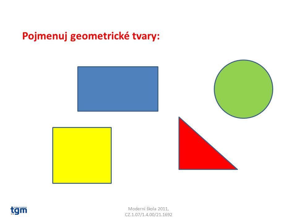 Moderní škola 2011, CZ.1.07/1.4.00/21.1692 Pojmenuj geometrické tvary: