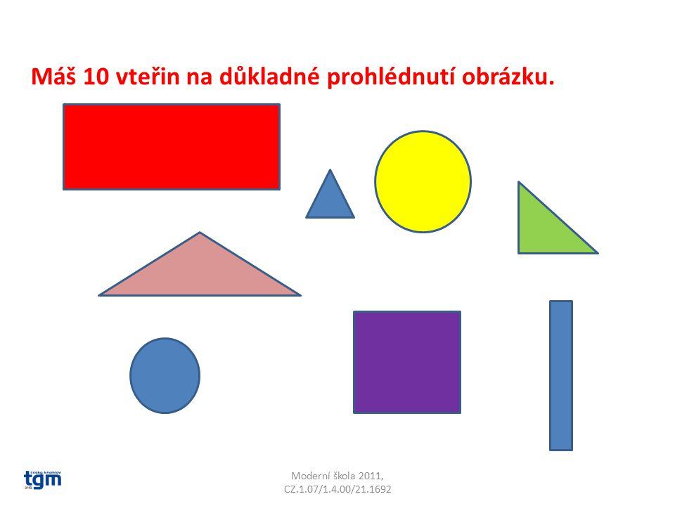 Moderní škola 2011, CZ.1.07/1.4.00/21.1692 Máš 10 vteřin na důkladné prohlédnutí obrázku.