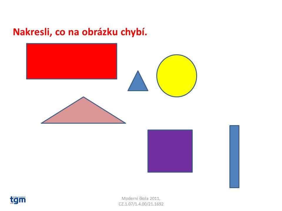 Moderní škola 2011, CZ.1.07/1.4.00/21.1692 Nakresli, co na obrázku chybí.