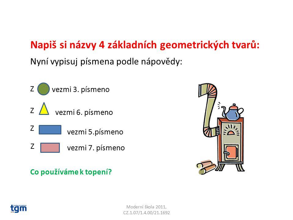 Moderní škola 2011, CZ.1.07/1.4.00/21.1692 Napiš si názvy 4 základních geometrických tvarů: Nyní vypisuj písmena podle nápovědy: Z vezmi 3.