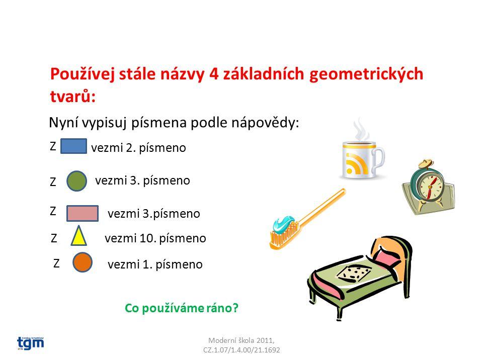 Moderní škola 2011, CZ.1.07/1.4.00/21.1692 Používej stále názvy 4 základních geometrických tvarů: Nyní vypisuj písmena podle nápovědy: Z vezmi 2.