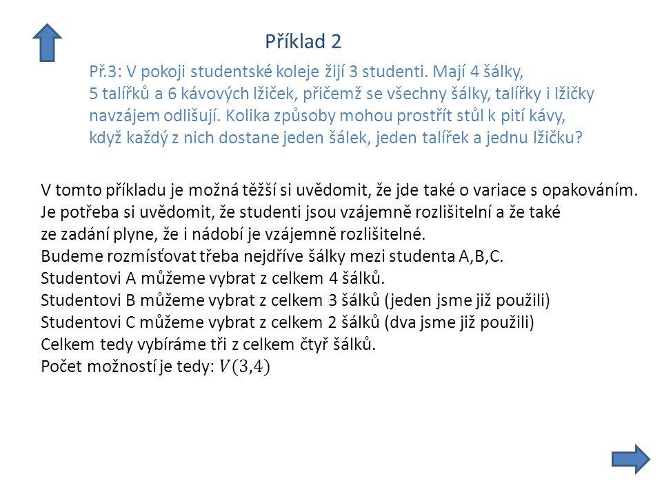 Příklad 2 Př.3: V pokoji studentské koleje žijí 3 studenti. Mají 4 šálky, 5 talířků a 6 kávových lžiček, přičemž se všechny šálky, talířky i lžičky na