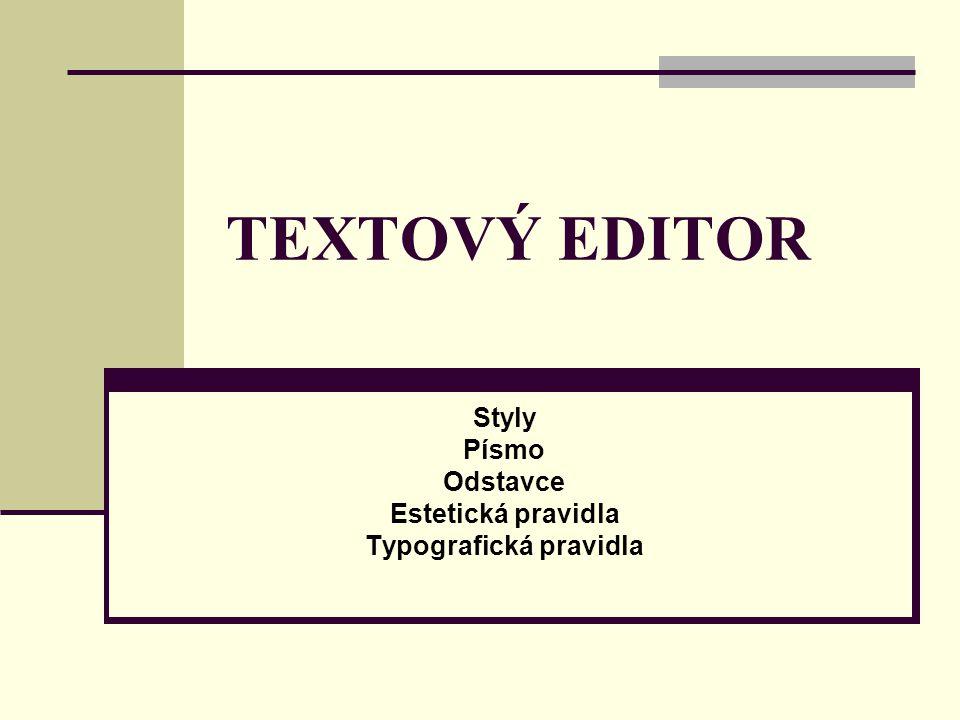TEXTOVÝ EDITOR Styly Písmo Odstavce Estetická pravidla Typografická pravidla