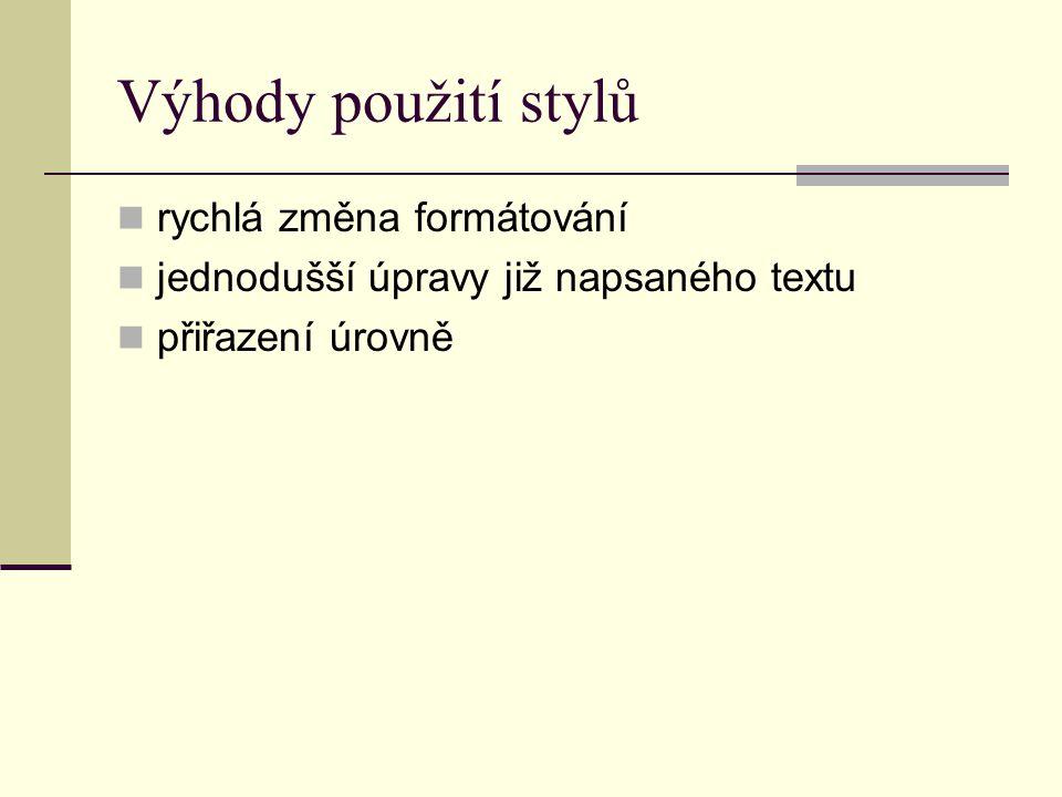 Výhody použití stylů rychlá změna formátování jednodušší úpravy již napsaného textu přiřazení úrovně