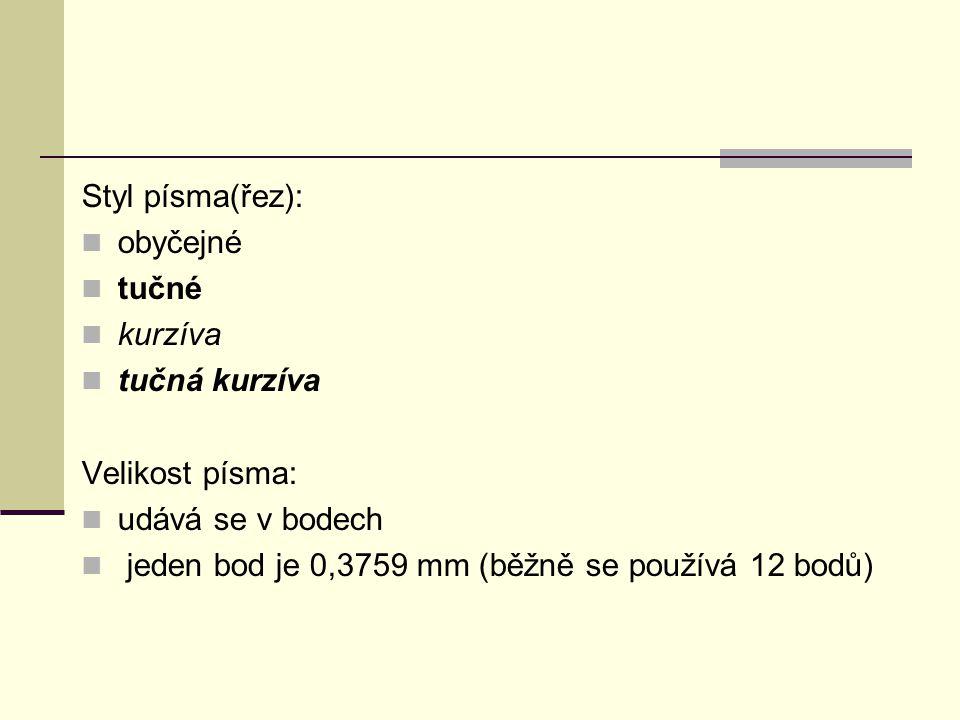 Styl písma(řez): obyčejné tučné kurzíva tučná kurzíva Velikost písma: udává se v bodech jeden bod je 0,3759 mm (běžně se používá 12 bodů)