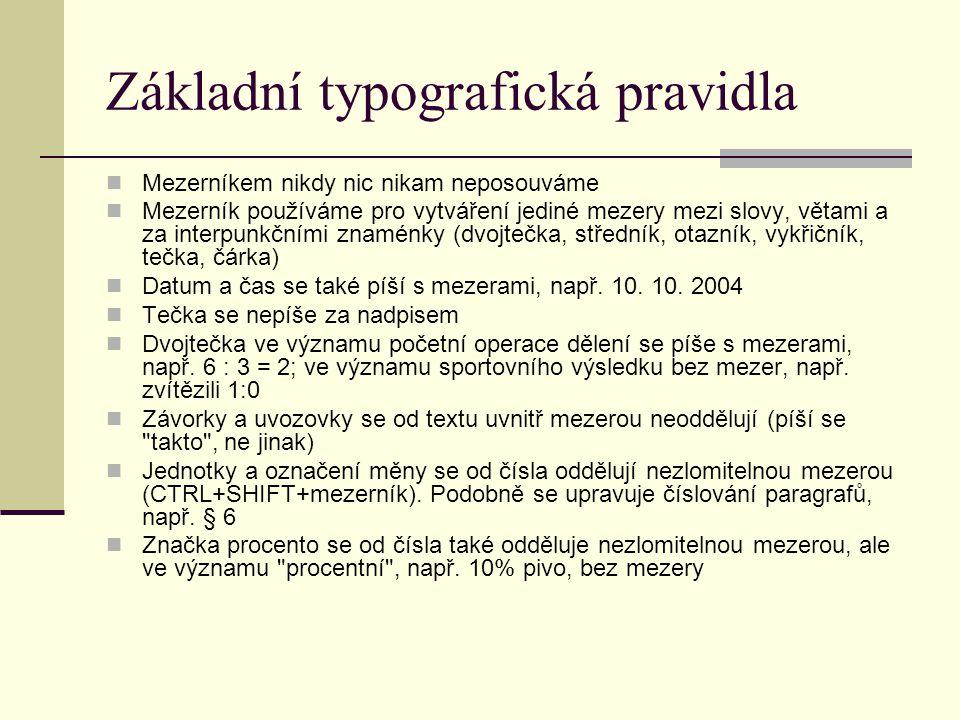 Základní typografická pravidla Mezerníkem nikdy nic nikam neposouváme Mezerník používáme pro vytváření jediné mezery mezi slovy, větami a za interpunk