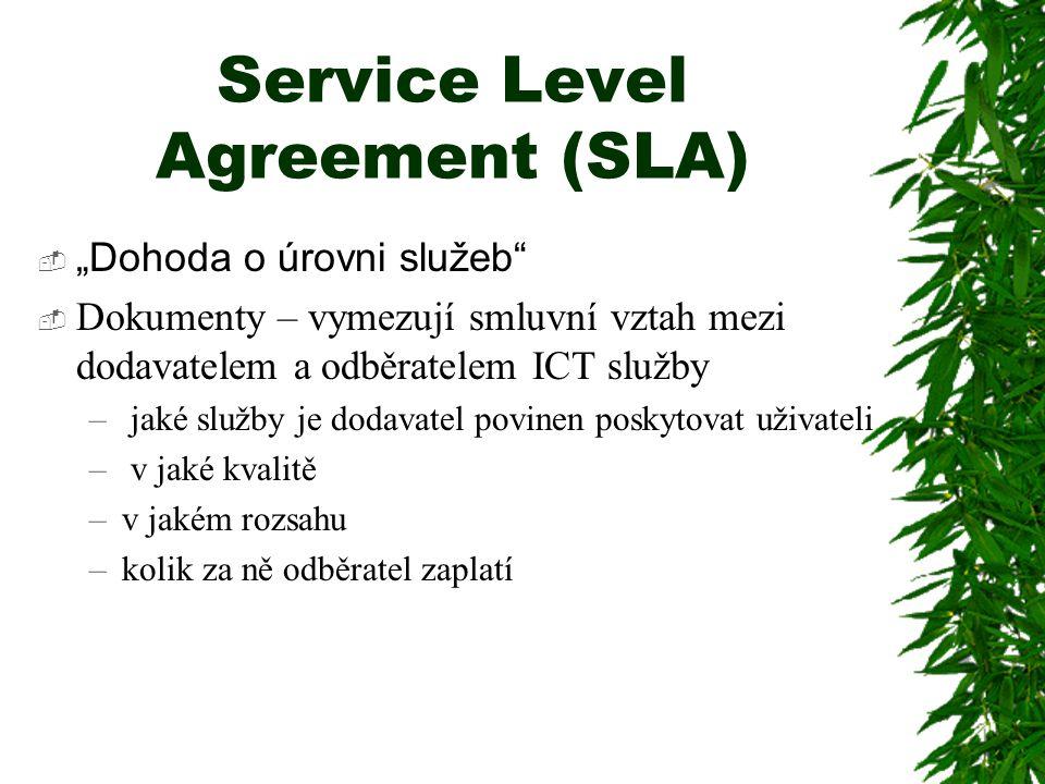 """Service Level Agreement (SLA)  """"Dohoda o úrovni služeb  Dokumenty – vymezují smluvní vztah mezi dodavatelem a odběratelem ICT služby – jaké služby je dodavatel povinen poskytovat uživateli – v jaké kvalitě –v jakém rozsahu –kolik za ně odběratel zaplatí"""