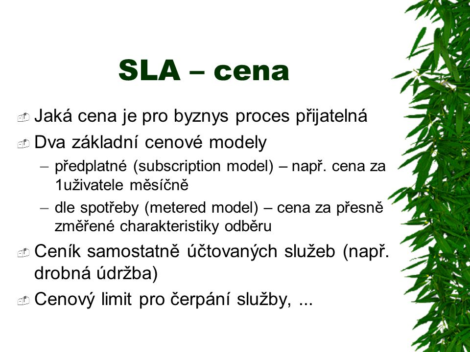 SLA – cena  Jaká cena je pro byznys proces přijatelná  Dva základní cenové modely –předplatné (subscription model) – např.