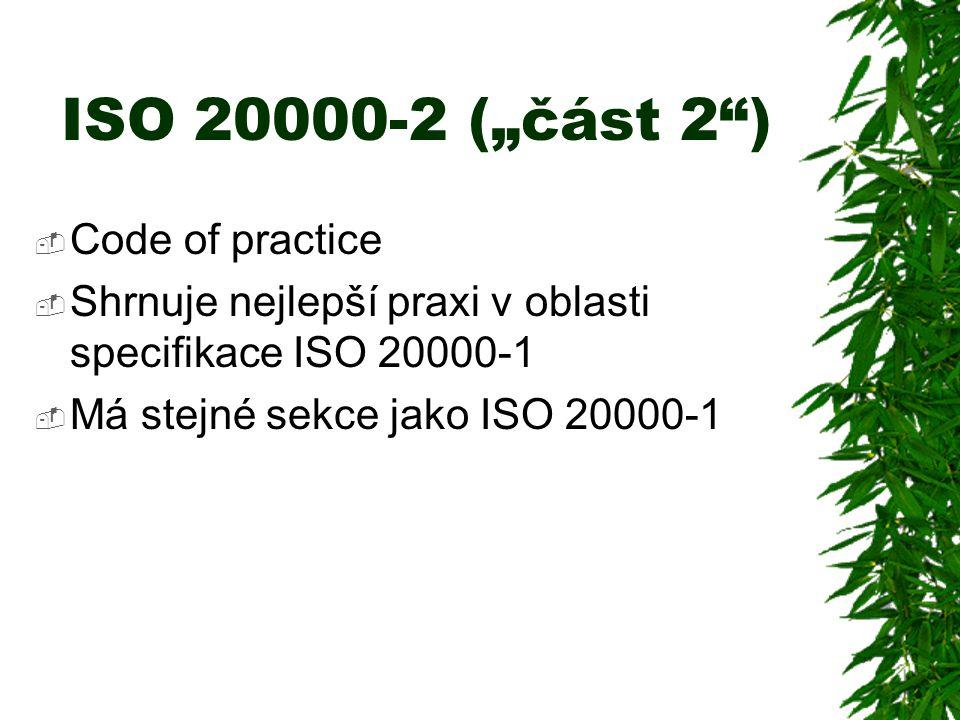"""ISO 20000-2 (""""část 2 )  Code of practice  Shrnuje nejlepší praxi v oblasti specifikace ISO 20000-1  Má stejné sekce jako ISO 20000-1"""