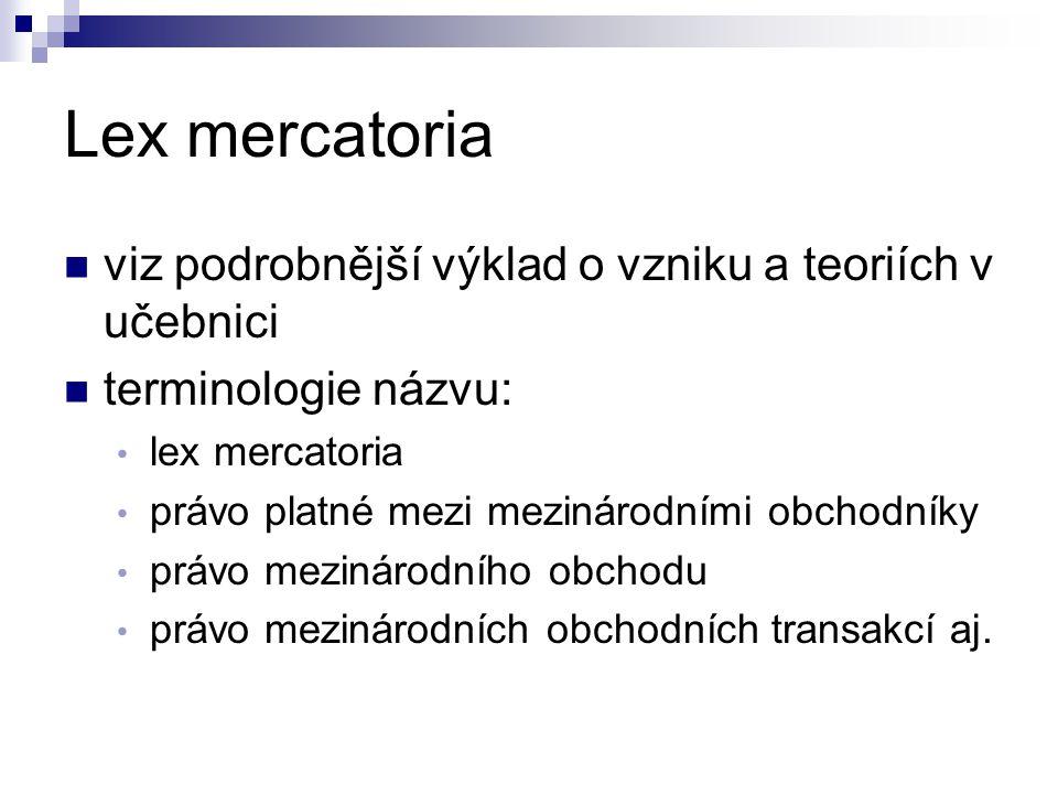 Lex mercatoria viz podrobnější výklad o vzniku a teoriích v učebnici terminologie názvu: lex mercatoria právo platné mezi mezinárodními obchodníky prá