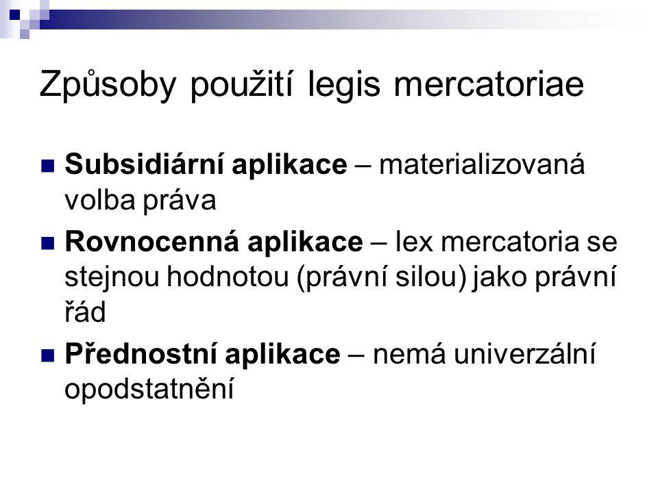 Způsoby použití legis mercatoriae Subsidiární aplikace – materializovaná volba práva Rovnocenná aplikace – lex mercatoria se stejnou hodnotou (právní