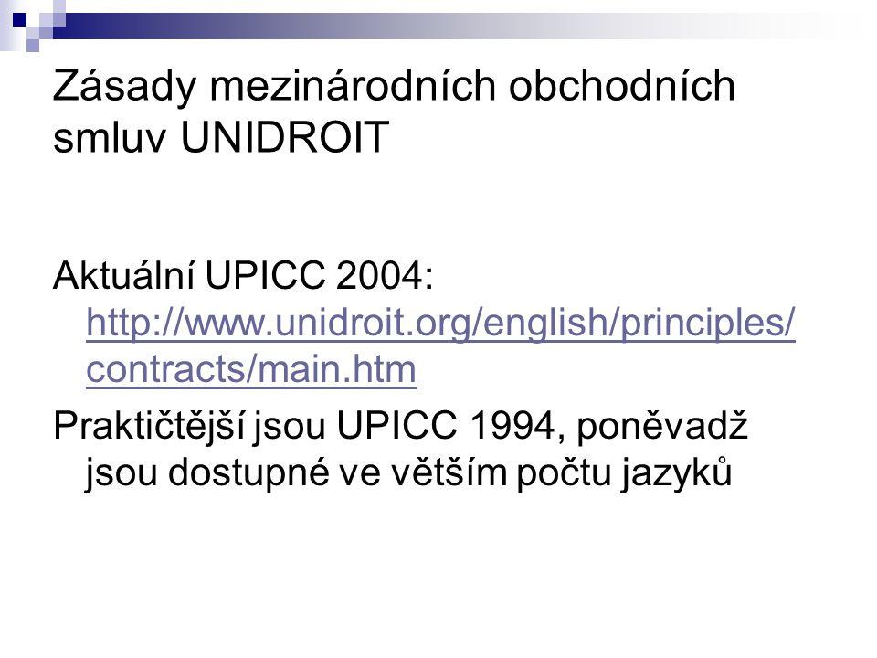 Zásady mezinárodních obchodních smluv UNIDROIT Aktuální UPICC 2004: http://www.unidroit.org/english/principles/ contracts/main.htm http://www.unidroit