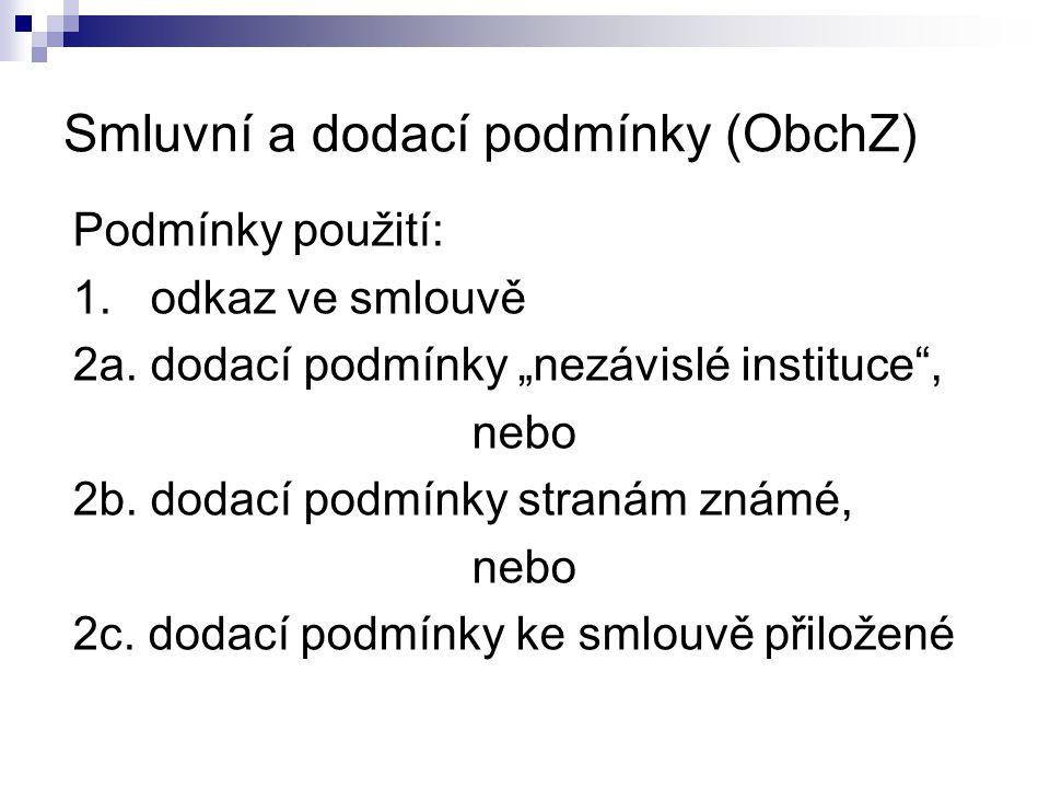 """Smluvní a dodací podmínky (ObchZ) Podmínky použití: 1. odkaz ve smlouvě 2a. dodací podmínky """"nezávislé instituce"""", nebo 2b. dodací podmínky stranám zn"""